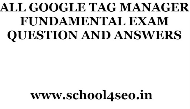 GOOGLE TAG MANAGER FUNDAMENTAL EXAM QUESTION AND ANSWERS