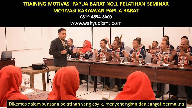 TRAINING MOTIVASI PAPUA BARAT - TRAINING MOTIVASI KARYAWAN PAPUA BARAT - PELATIHAN MOTIVASI PAPUA BARAT – SEMINAR MOTIVASI PAPUA BARAT