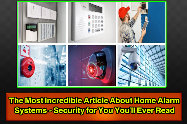 The Most Incredible Article About Home Alarm Systems - Security for You You'll Ever Read