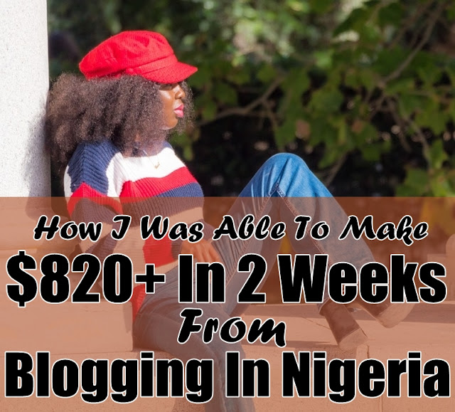 How I Was Able To Make $820+ In 2 Weeks From Blogging In Nigeria