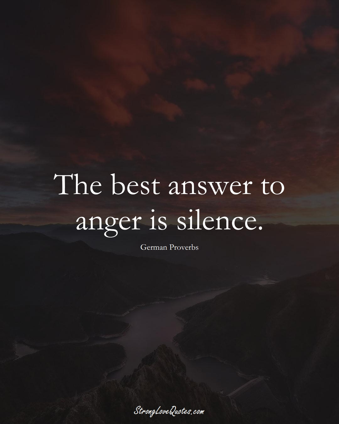 The best answer to anger is silence. (German Sayings);  #EuropeanSayings