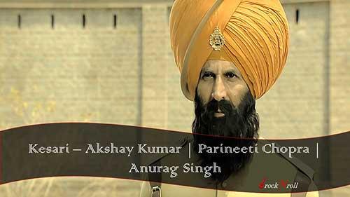 Kesari-Akshay-Kumar-Parineeti-Chopra-Anurag-Singh