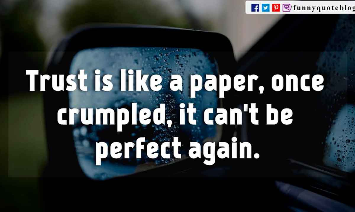 Trust is like a paper, once crumpled, it can't be perfect again.