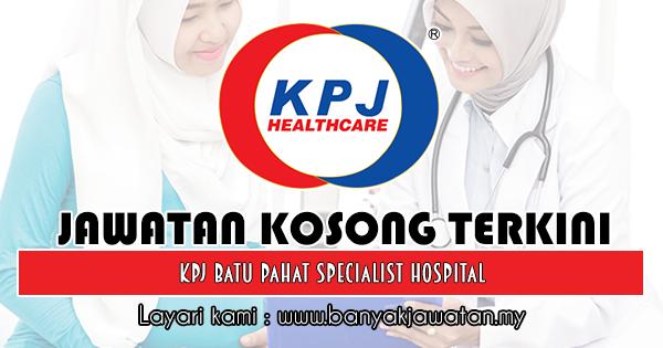 Jawatan Kosong 2018 di KPJ Batu Pahat Specialist Hospital
