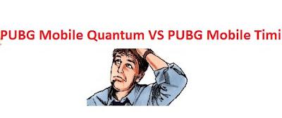 PUBG Mobile Quantum VS PUBG Mobile Timi