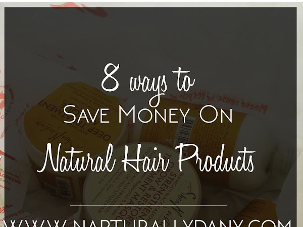 Hair | 8 Ways to Save Money on Natural Hair Products