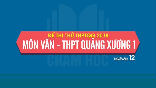 Đề thi thử THPTQG môn Văn 2018 - THPT Quảng Xương 1