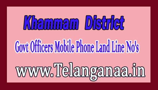 Khammam District Govt Officers Mobile Phone Land Line No's List Telangana State Phone Number