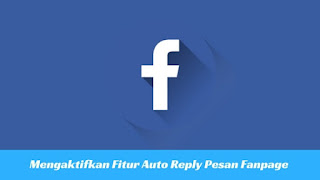 Cara Mengaktifkan Auto Reply Pesan Fanpage di Facebook Tutorial Mengaktifkan Auto Reply Pesan Fanpage Facebook