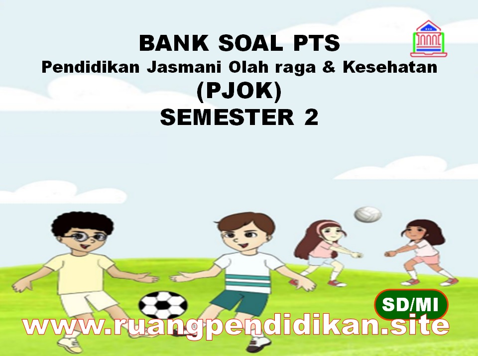Bank Soal PTS PJOK Semester 2