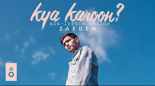 KYA KAROON LYRICS | MEANING | ZAEDEN