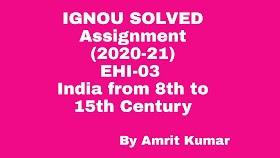 EHI-03   IGNOU SOLVED ASSIGNMENTS (2020-21)   EHI-03-TMA-India from 8th to 15th Century- HINDI-MEDIUM