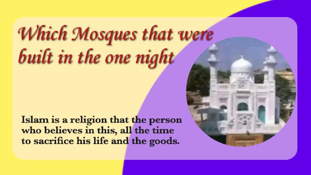 Which mosques that were built in the same night.