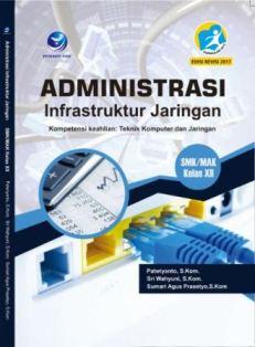 Administrasi Infrastruktur Jaringan Kompetensi Keahlian: Teknik Komputer dan Jaringan SMK/MAK Kelas XII