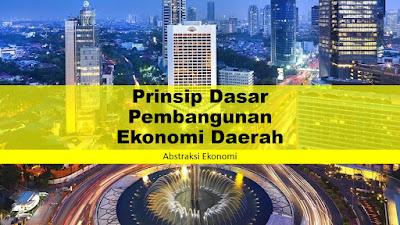 Prinsip Dasar Pembangunan Ekonomi Daerah