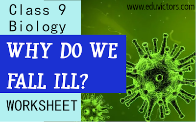 CBSE Class 9 - Biology - Why Do We Fall Ill?  - Worksheet (#class9Biology)(#eduvictors)