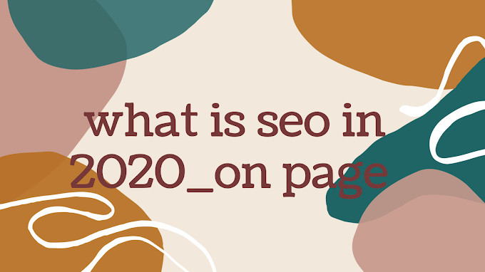 What is seo in 2020_on page seo and how to write an article
