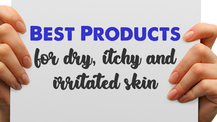 Best products for dry, itchy and irritated skin