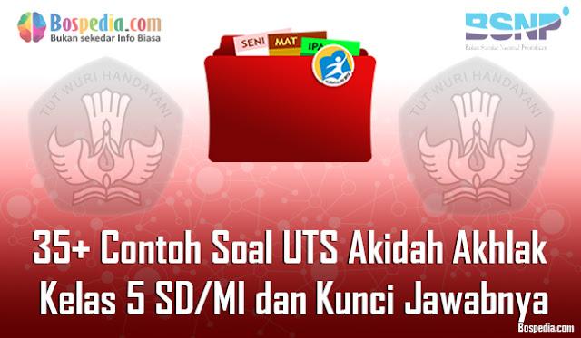 35+ Contoh Soal UTS Akidah Akhlak Kelas 5 SD/MI dan Kunci Jawabnya Terbaru