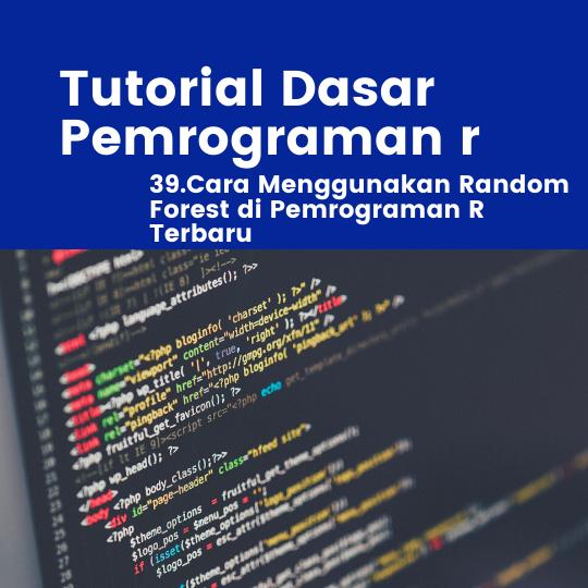 Cara Menggunakan Random Forest di Pemrograman R Terbaru