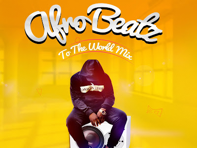 DOWNLOAD MIXTAPE: Dj Baddo - Afro Beatz To The World Mix