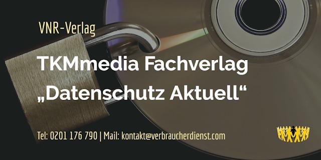 "TKMmedia Fachverlag  ""Datenschutz Aktuell""  VNR-Verlag"