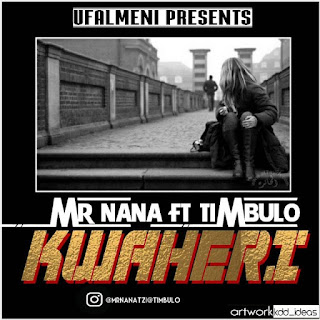 MR Nana Ft. Timbulo - KwaHeri