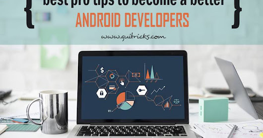 Best Pro Tips To Become A Better Android Developer