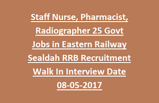Staff Nurse, Pharmacist, Radiographer 25 Govt Jobs in Eastern Railway Sealdah RRB Recruitment Walk In Interview Date 08-05-2017