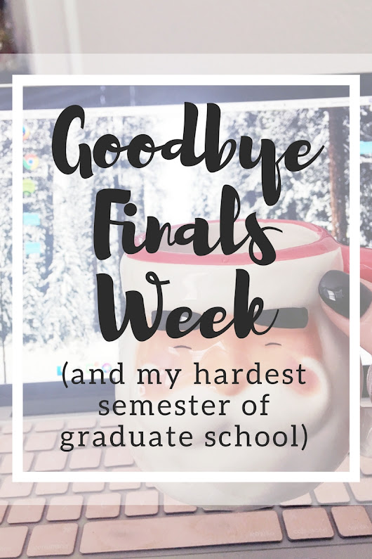 life update | goodbye to my worst semester of graduate school.