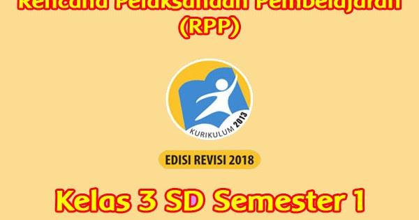 Rpp Kelas 3 Semester 1 Kurikulum 2013 Revisi 2018 Sanjayaops