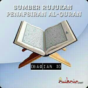 Sumber Rujukan Penafsiran Al-Qur'an (Bagian 3)