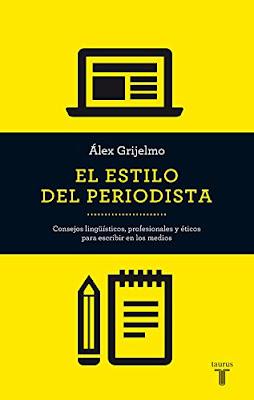El estilo del periodista (Consejos lingüísticos, profesionales y éticos para escribir en los medios)