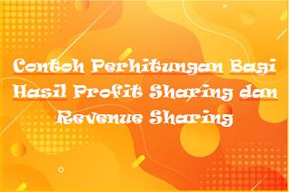 Contoh Perhitungan Bagi Hasil Profit Sharing dan Revenue Sharing
