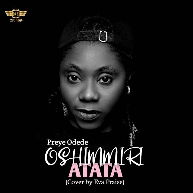 Audio: Oshimmiri Atata Cover - EvaPraise (Song By Preye Odede)