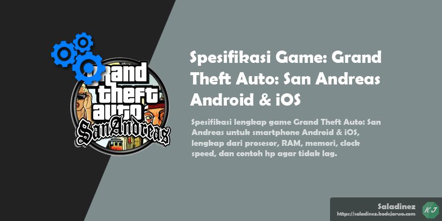 Spesifikasi Game: Grand Theft Auto: San Andreas Android & iOS