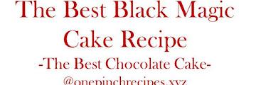 The Best Black Magic Cake Recipe - The Best Chocolate Cake