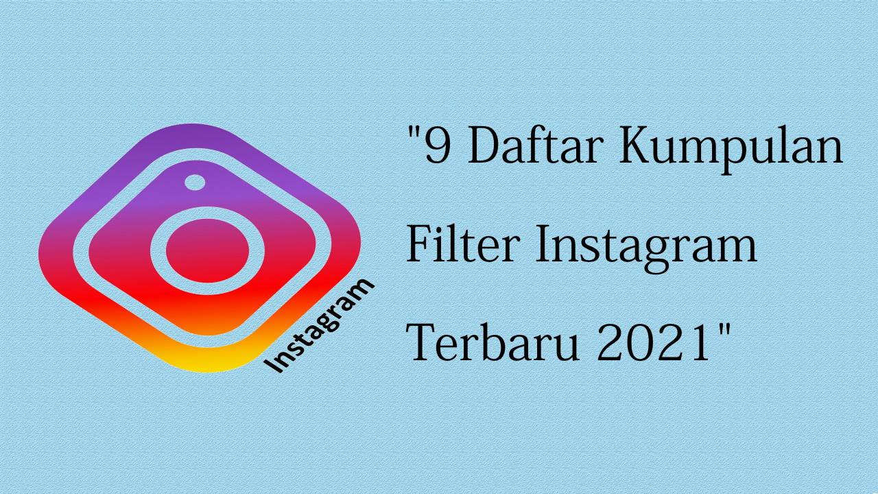 9 Daftar Kumpulan Filter Instagram Terbaru 2021