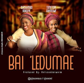 Bai 'Ledumae by Adeleye Olasumbo ft Akintewe Temitope