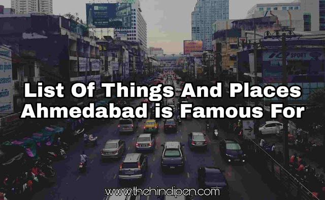 Famous Things And Places in Ahmedabad