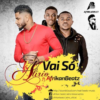 Alírio e Afrikan Beatz - Vai Só ( Original 2018 ) [ DOWNLOAD ]