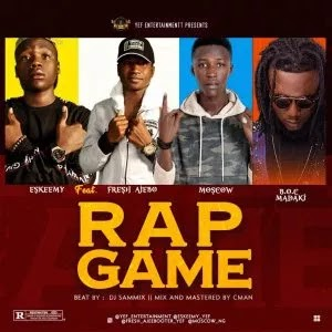 Hausa hip hop music :::   Eskeemy Ft. B.O.C Madaki, Fresh Ajebo x Moscow – Rap Game