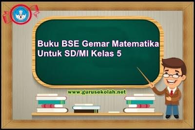 Buku BSE Gemar Matematika Untuk SD/MI Kelas 5