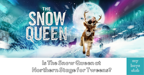 Is The Snow Queen at Northern Stage for Tweens? (AD/Review)