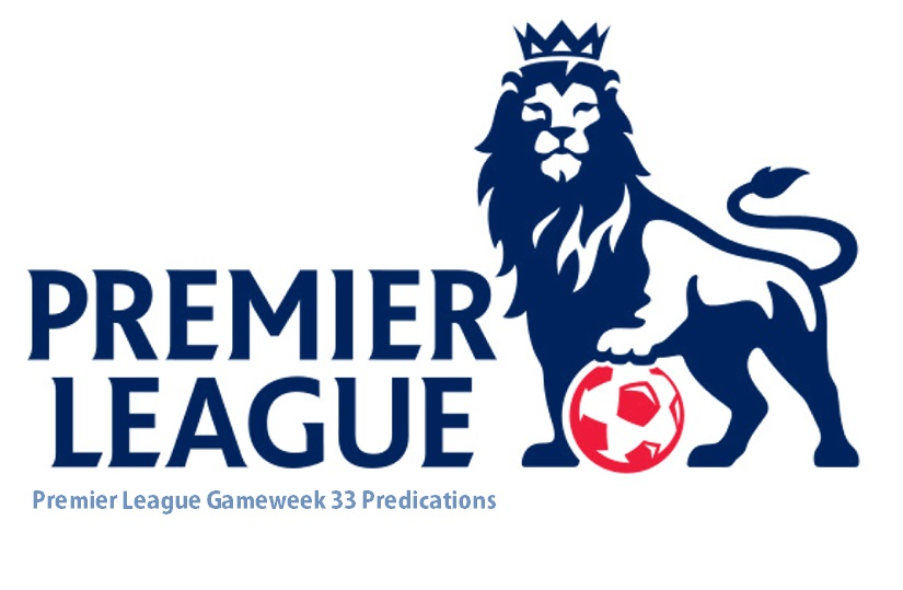 Premier League Gameweek 33 Predications