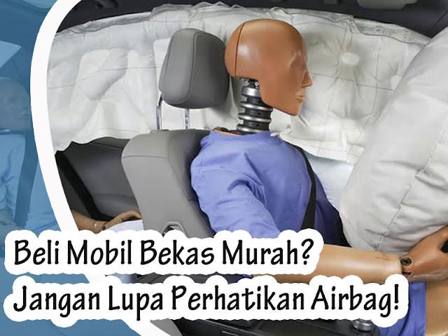 Beli Mobil Bekas Murah? Jangan Lupa Perhatikan Airbag!