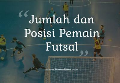 Jumlah dan Posisi Pemain Futsal