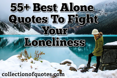 Best Alone Quotes to Fight Your  Loneliness