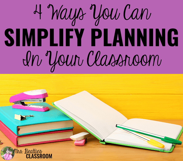 4 Ways to Simplify Planning in Your Classroom