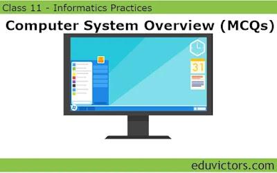 CBSE Class 11 - Informatics Practices - Computer System (MCQs) (#class11InformaticsPRactices)(#eduvictors)(#cbse2021)